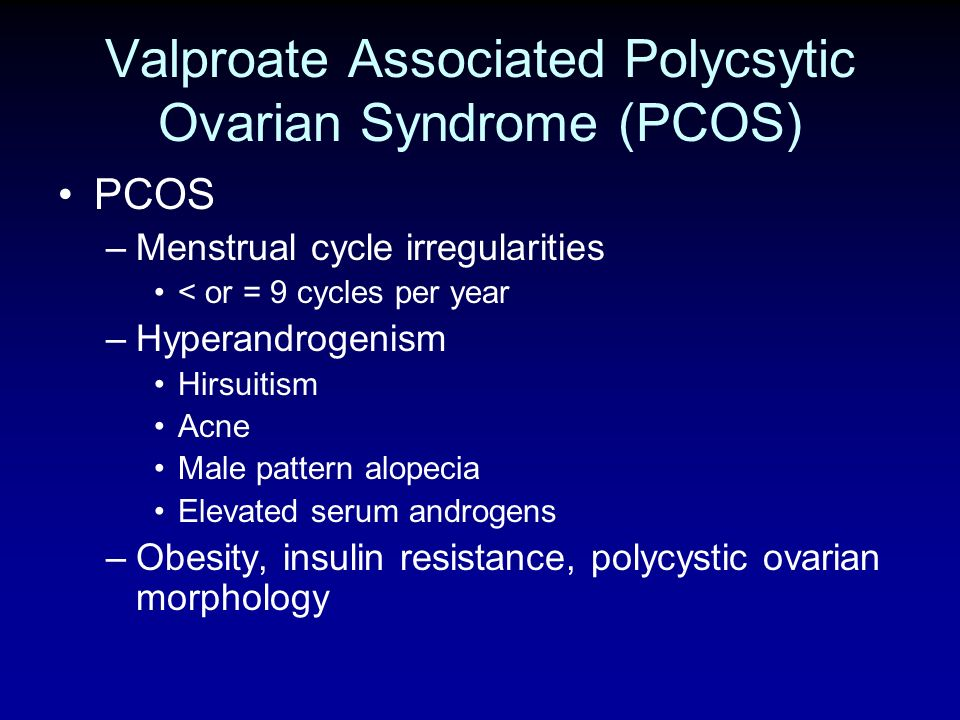 Valproate Associated Polycsytic Ovarian Syndrome (PCOS)