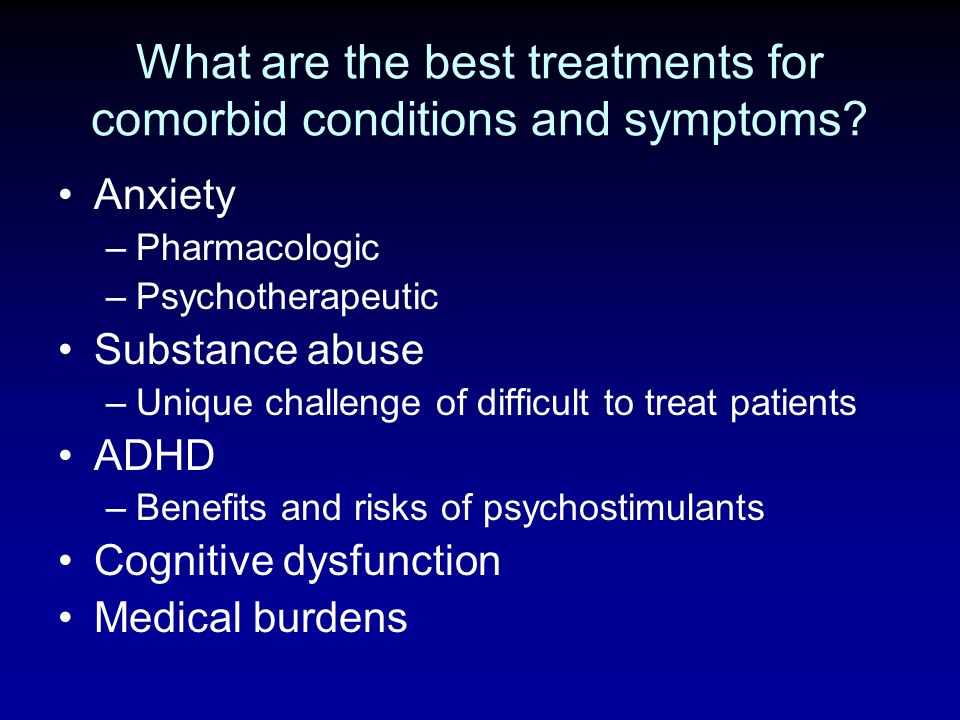 What are the best treatments for comorbid conditions and symptoms