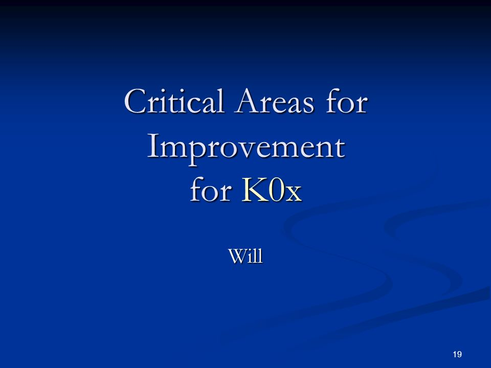 Critical Areas for Improvement for K0x