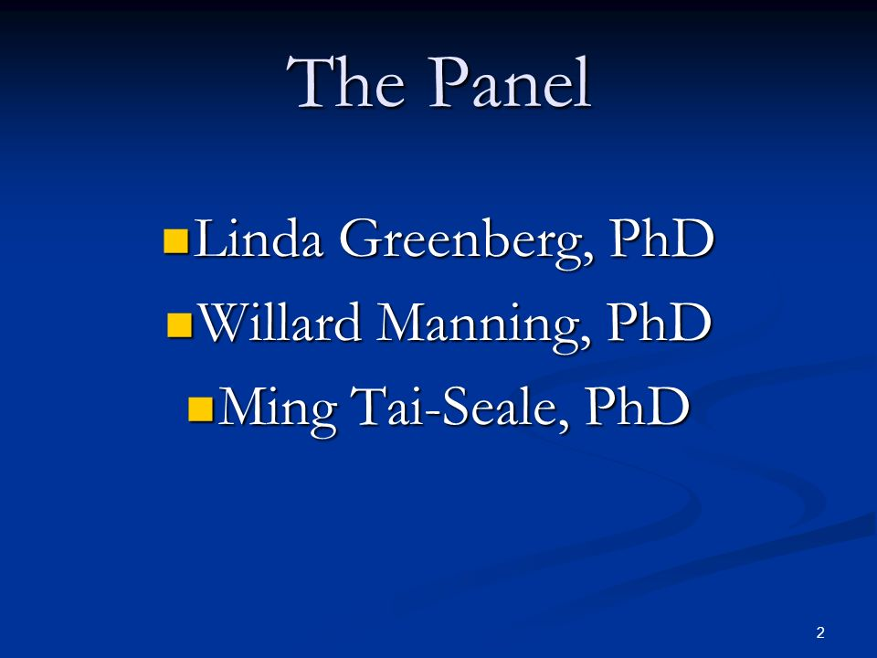 The Panel Linda Greenberg, PhD Willard Manning, PhD