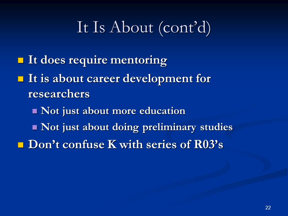 It Is About (cont'd) It does require mentoring