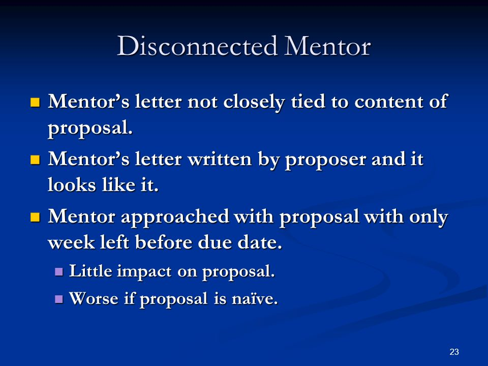 Disconnected Mentor Mentor's letter not closely tied to content of proposal. Mentor's letter written by proposer and it looks like it.