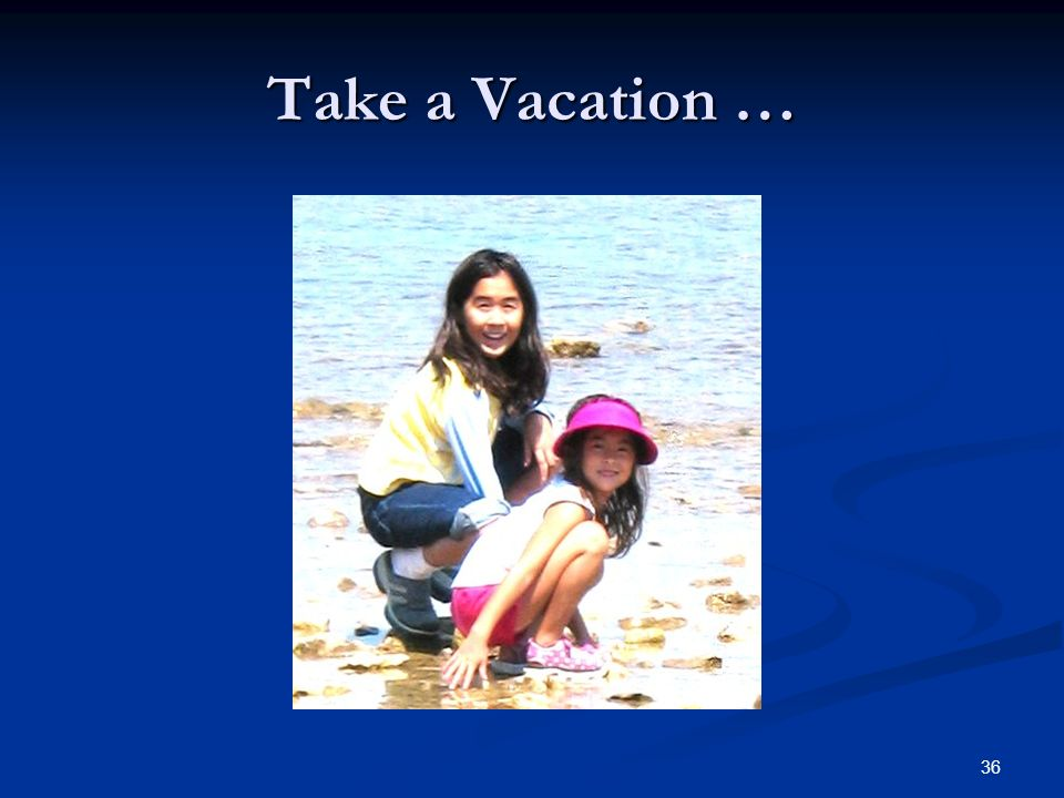 Take a Vacation …