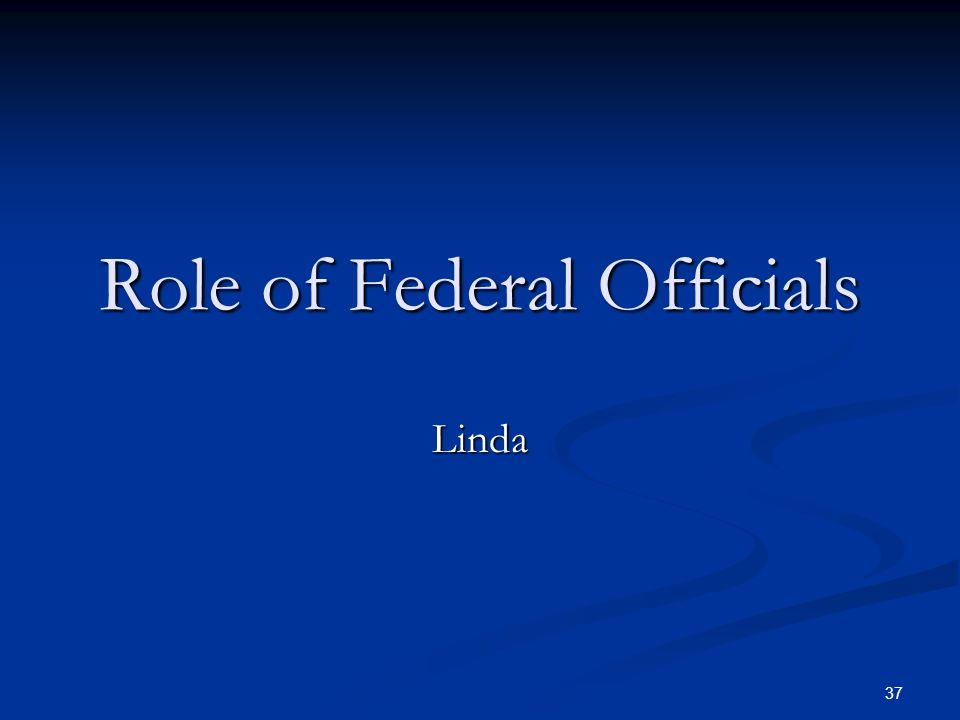 Role of Federal Officials