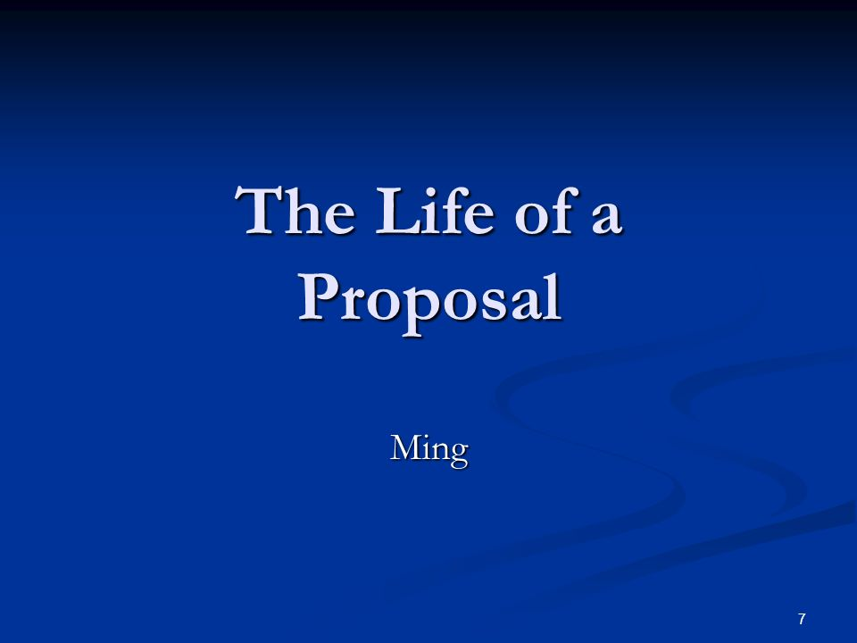 The Life of a Proposal Ming