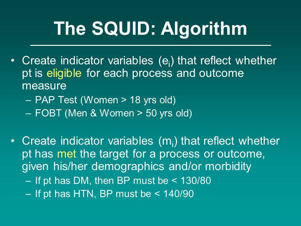 The SQUID: Algorithm Create indicator variables (ei) that reflect whether pt is eligible for each process and outcome measure.