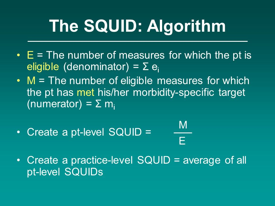 The SQUID: Algorithm E = The number of measures for which the pt is eligible (denominator) = Σ ei.