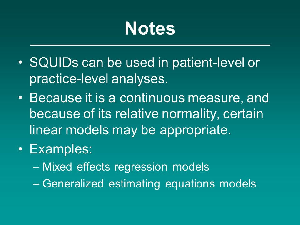 Notes SQUIDs can be used in patient-level or practice-level analyses.