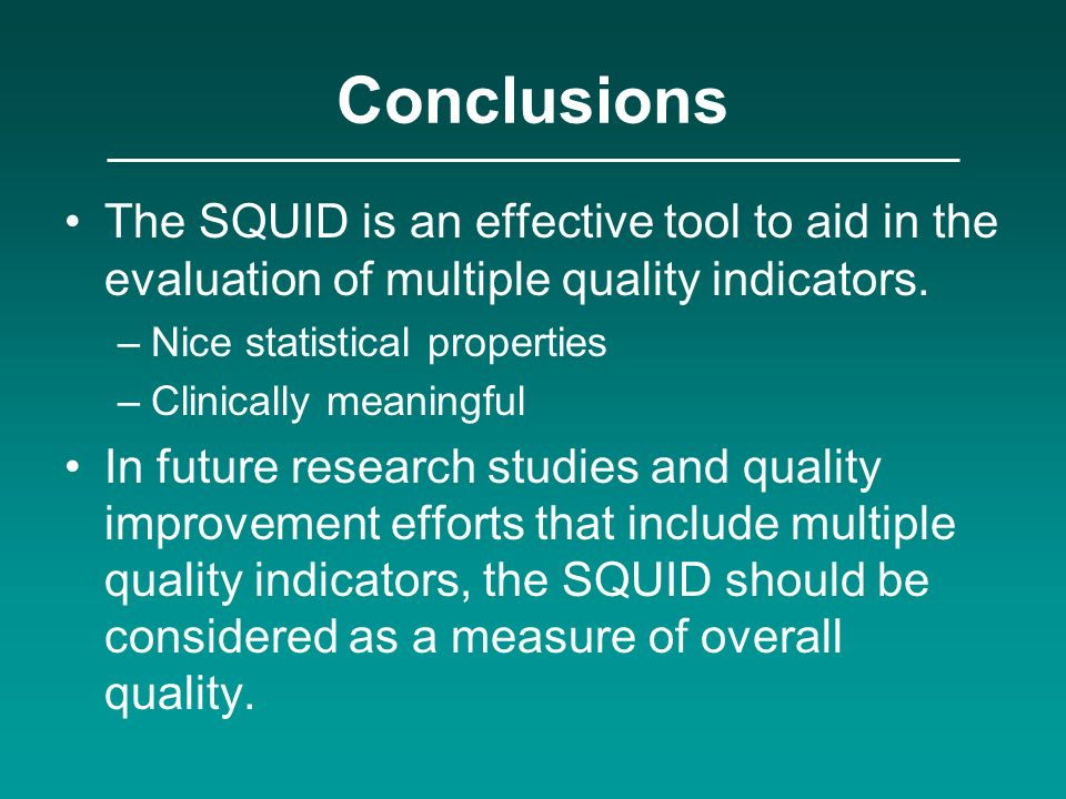 Conclusions The SQUID is an effective tool to aid in the evaluation of multiple quality indicators.