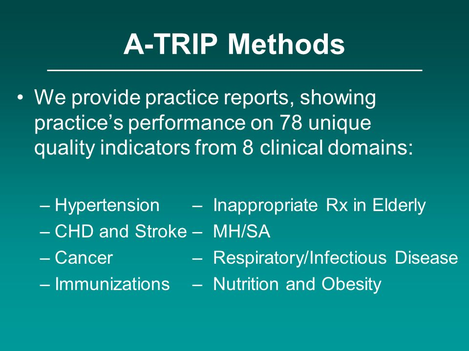 A-TRIP Methods We provide practice reports, showing practice's performance on 78 unique quality indicators from 8 clinical domains: