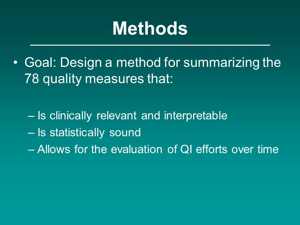 Methods Goal: Design a method for summarizing the 78 quality measures that: Is clinically relevant and interpretable.