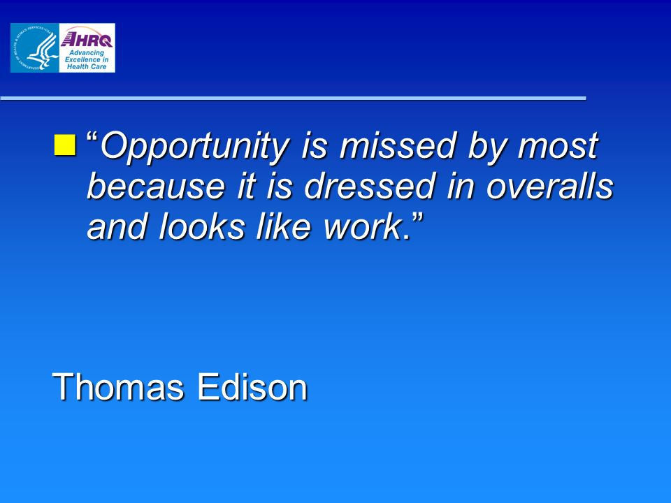Opportunity is missed by most because it is dressed in overalls and looks like work.