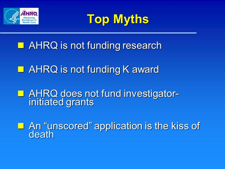 Top Myths AHRQ is not funding research AHRQ is not funding K award