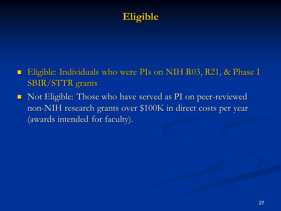 Eligible Eligible: Individuals who were PIs on NIH R03, R21, & Phase I SBIR/STTR grants.