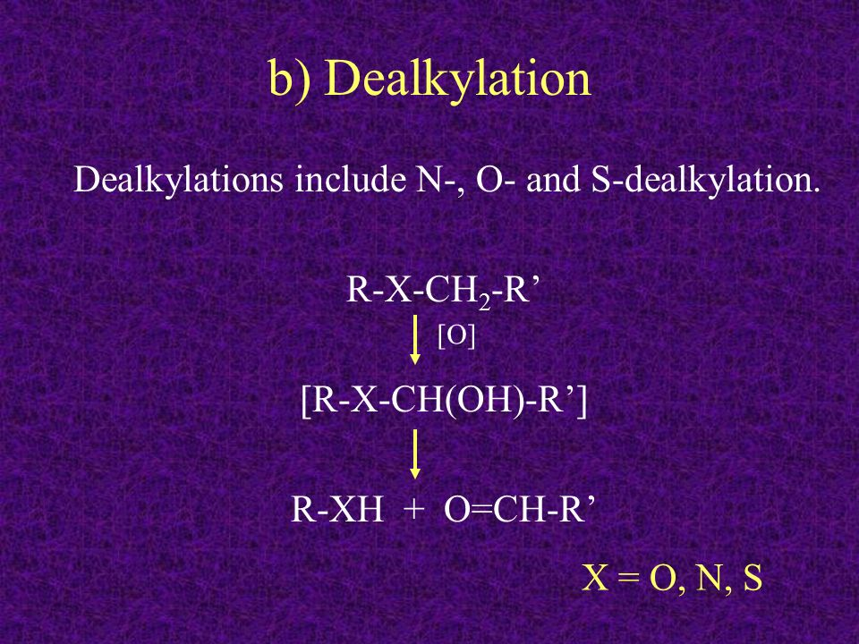 b) Dealkylation Dealkylations include N-, O- and S-dealkylation.