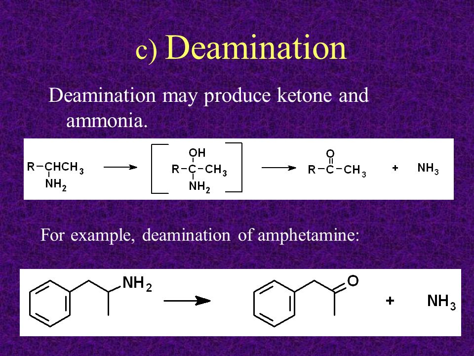 c) Deamination Deamination may produce ketone and ammonia.