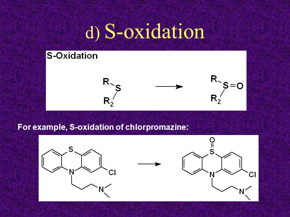 d) S-oxidation For example, S-oxidation of chlorpromazine: