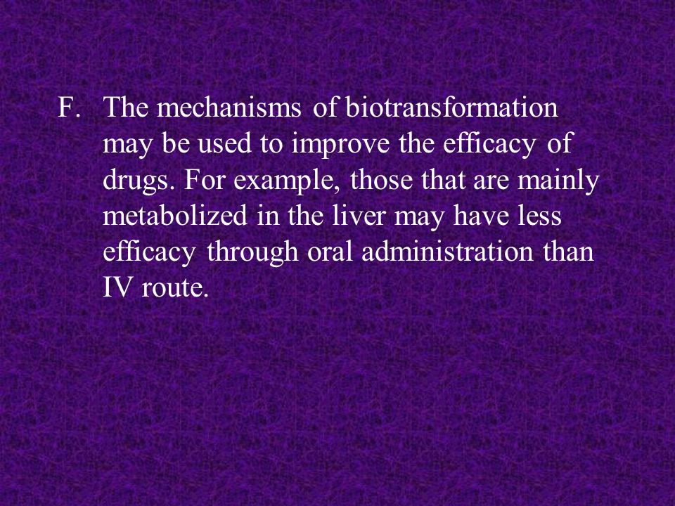 The mechanisms of biotransformation may be used to improve the efficacy of drugs.