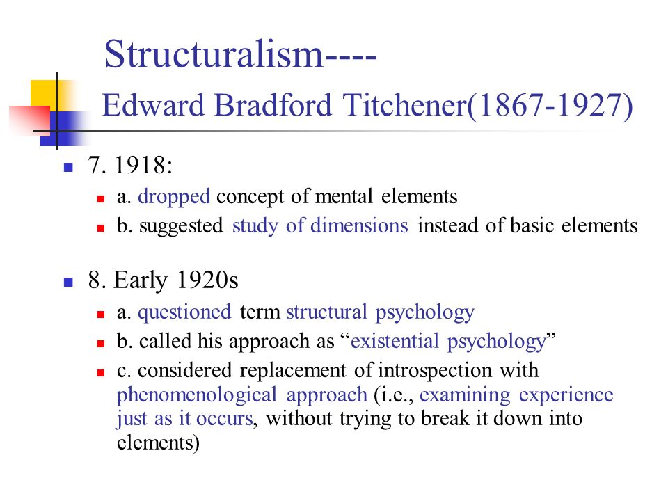 structuralism founded by e b titchener E b titchener  he had little respect for herbert spencer, wilhelm wundt, g e  structuralism and functionalism were more like each otherand.