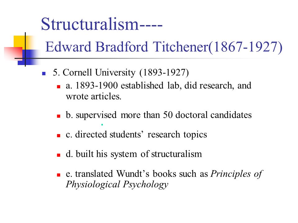 structuralism founded by e b titchener Eb titchner: structuralism it was here that he established the school of thought known as structuralism titchener believed that by systematically defining and.
