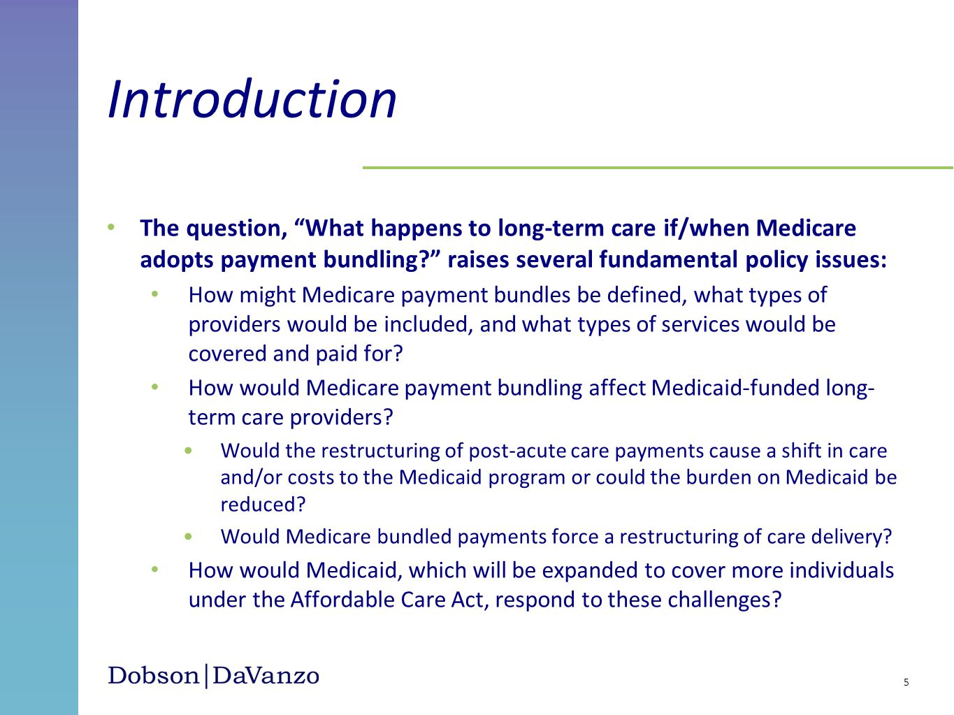 Introduction The question, What happens to long-term care if/when Medicare adopts payment bundling raises several fundamental policy issues: