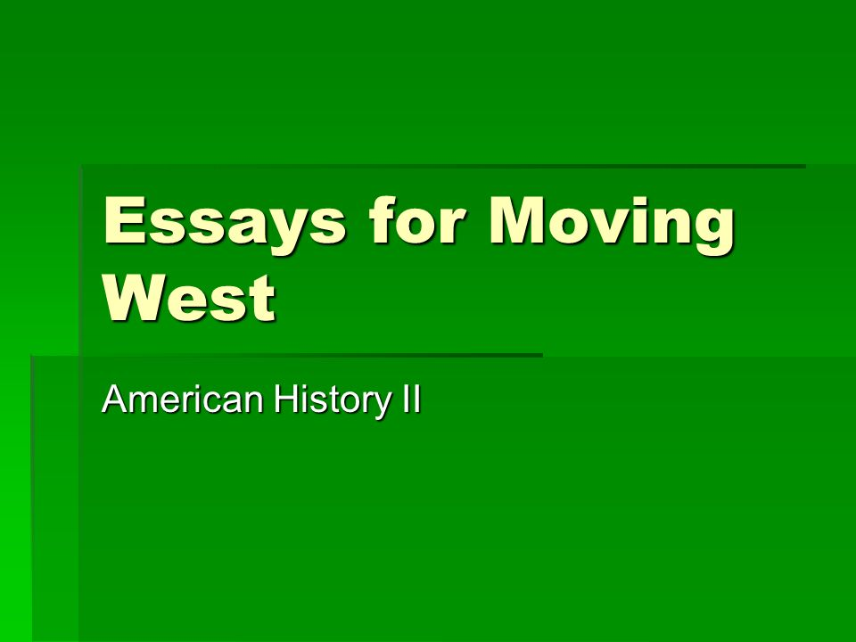 essays for moving west american history ii ppt video online  1 essays for moving west american history ii