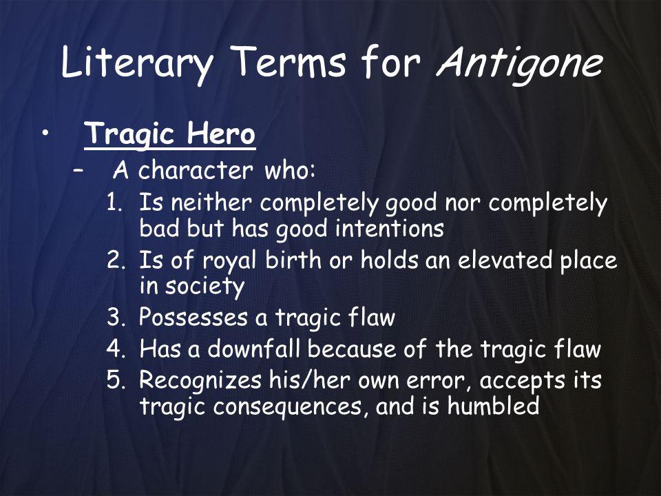 describing antigone as a tragic hero Who is the tragic hero of antigone creon what makes creon a tragic hero nobility: he is a king tragic flaw: hubris  describe the roll of the chorus.