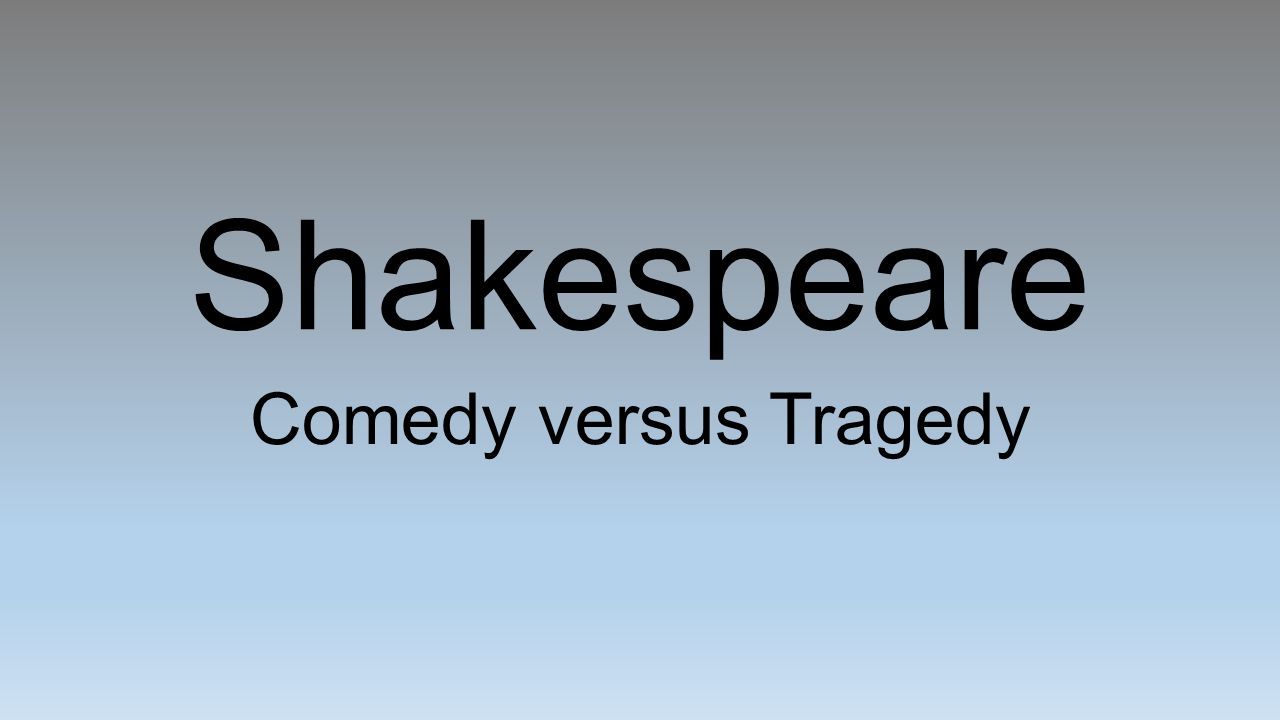 shakespeares comedy vs tragedy essay Final essay on william shakespeare's the tragedy of macbeth choose one of the prompts listed on the next page, and write an organized and critical essay in response.