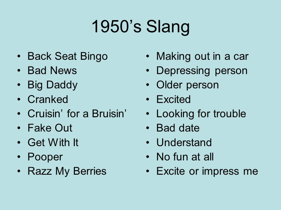 1950s slang 50's slang examples cool it pops hey daddy-o what's up doc 18 karat--- all the way, full out the duke is a classy guy, his heart is 18 karat air-check--- a recording of a radio or television performance.