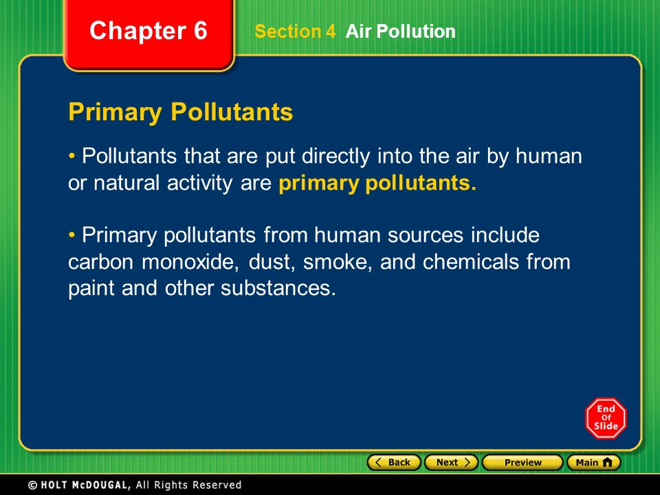Section 4 Air Pollution Primary Pollutants. Pollutants that are put directly into the air by human or natural activity are primary pollutants.