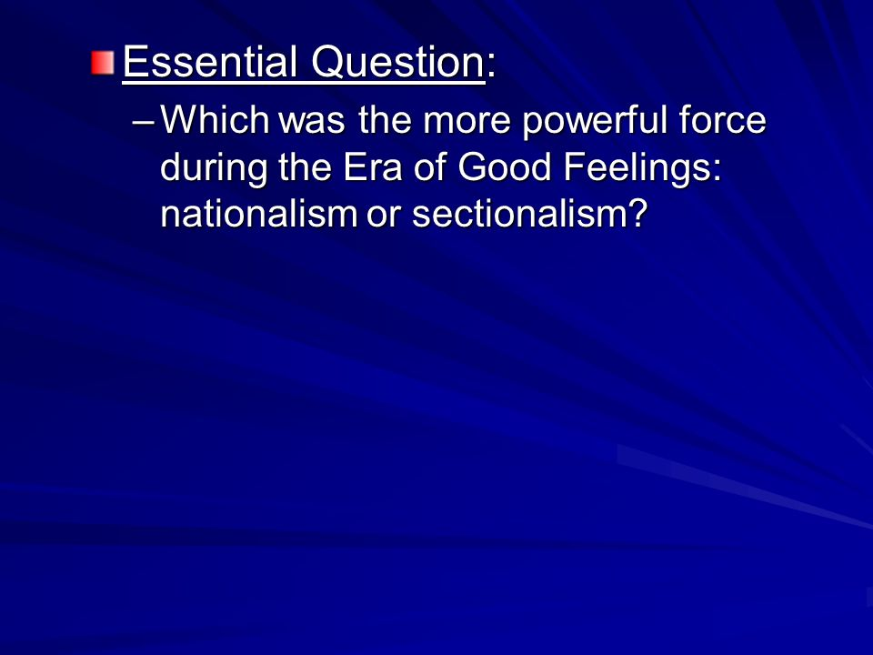 """the era of good feelings as a great time for nationalism and sectionalism in america Era of good feelings: 1815-1829 after the war of 1812, the """"era of good feelings"""" followed during the time period, the united states continued to grow and."""