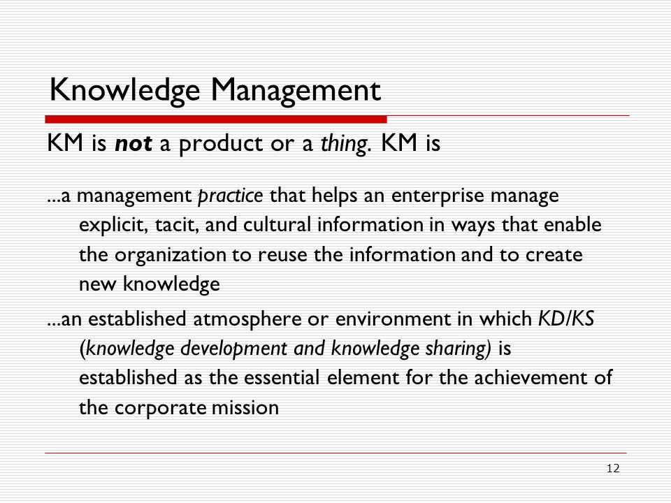 Knowledge Management KM is not a product or a thing. KM is