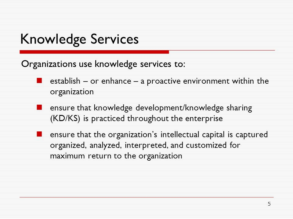 Knowledge Services Organizations use knowledge services to: