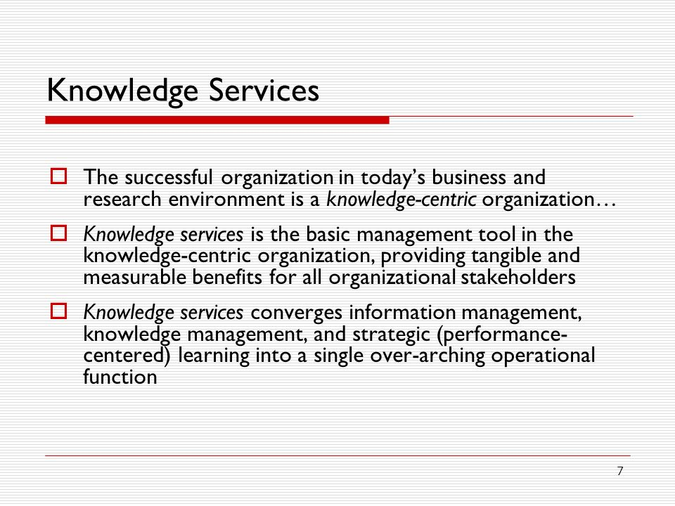 Knowledge Services The successful organization in today's business and research environment is a knowledge-centric organization…