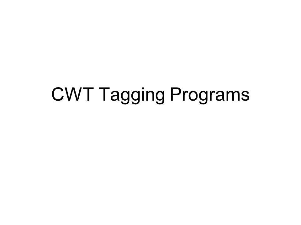 CWT Tagging Programs Turn now to looking more closely at the tagging component.