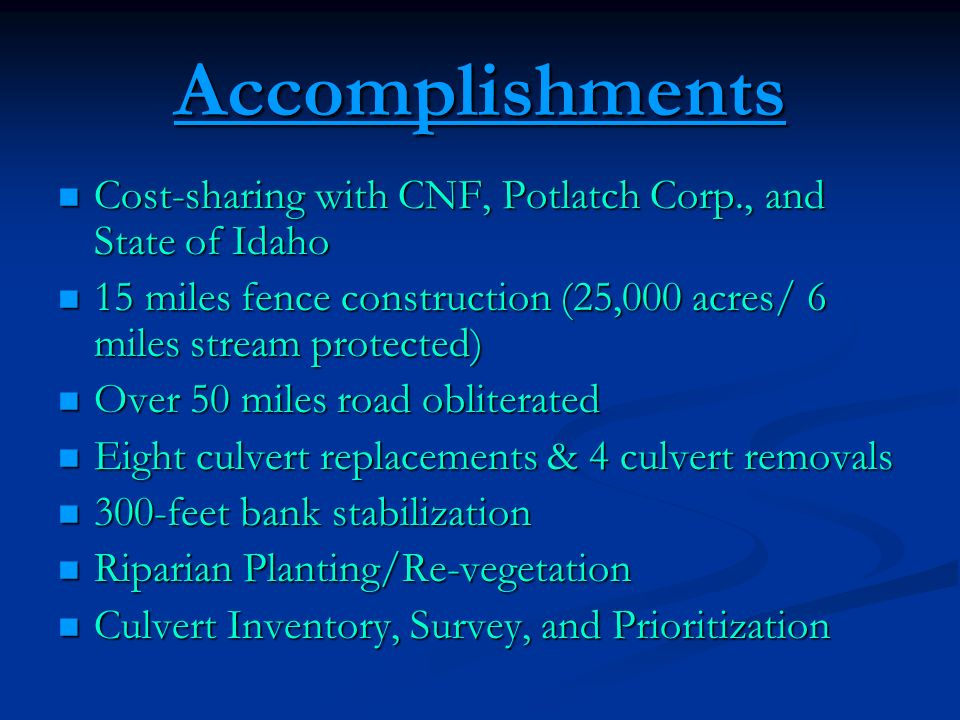 Accomplishments Cost-sharing with CNF, Potlatch Corp., and State of Idaho. 15 miles fence construction (25,000 acres/ 6 miles stream protected)