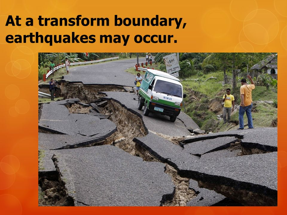 At a transform boundary, earthquakes may occur.