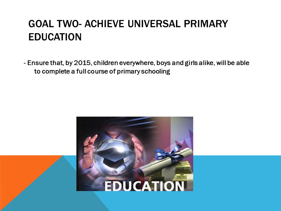 Goal two- achieve universal primary education