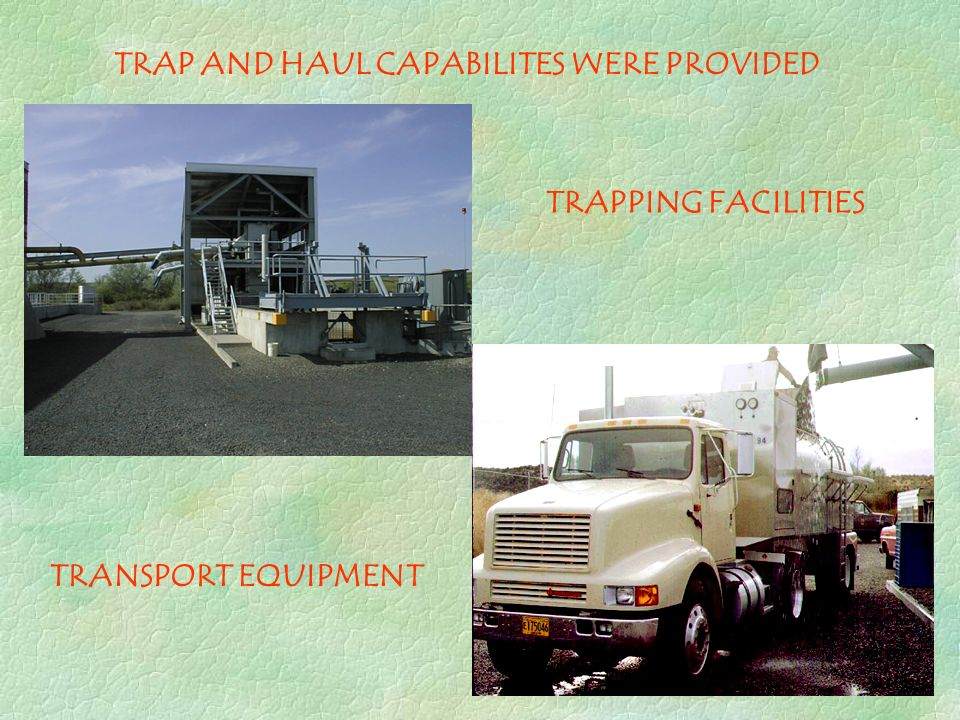 TRAP AND HAUL CAPABILITES WERE PROVIDED