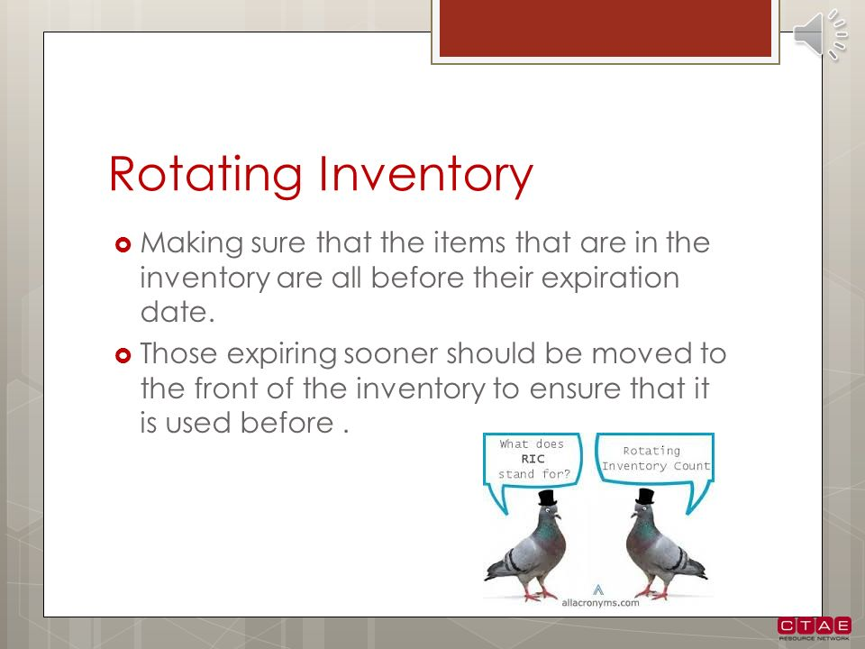 Rotating Inventory Making sure that the items that are in the inventory are all before their expiration date.