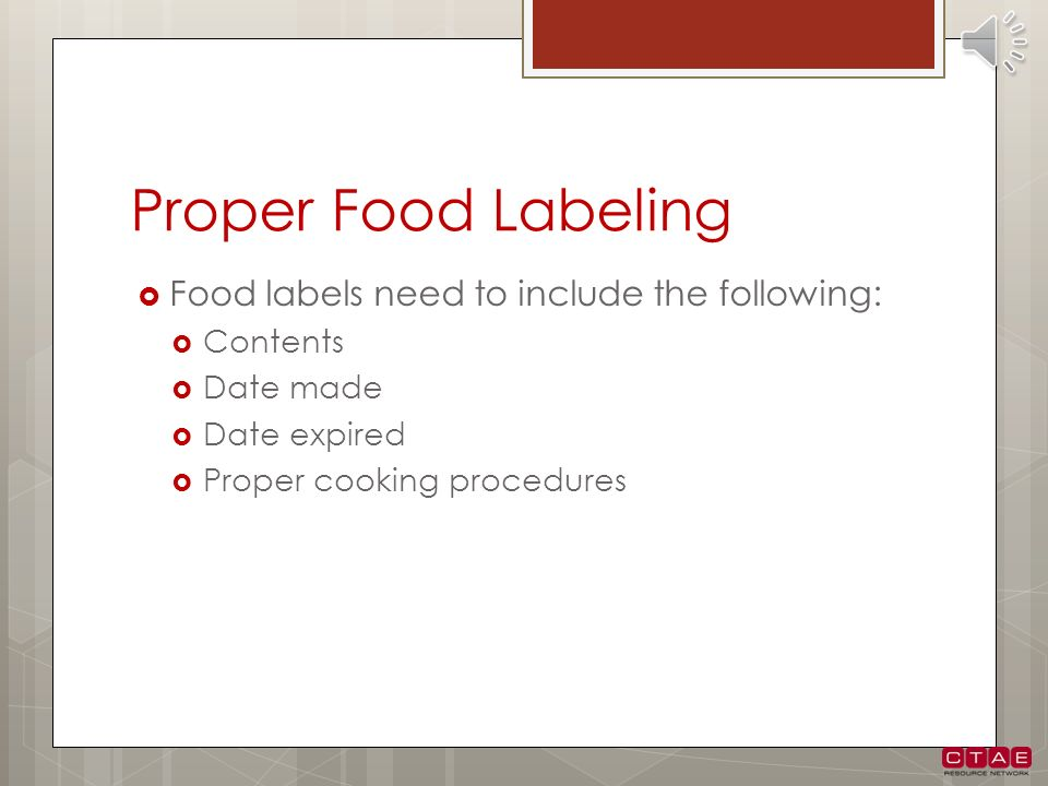 Proper Food Labeling Food labels need to include the following: