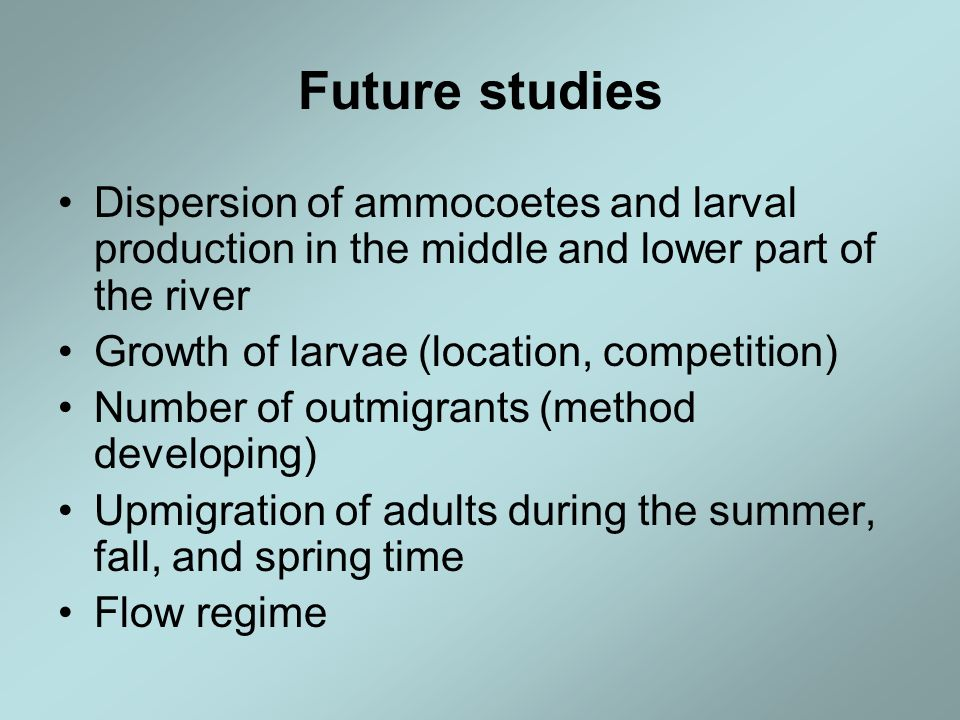 Future studies Dispersion of ammocoetes and larval production in the middle and lower part of the river.