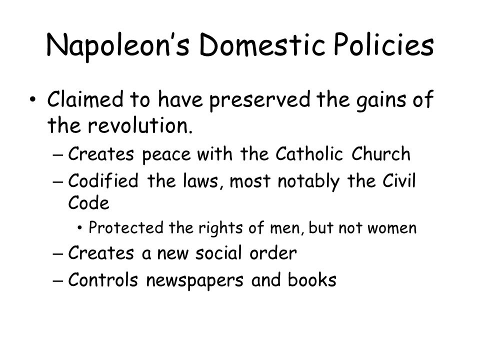 domestic and foreign policies of napoleon Foreign policy, 1789-1860, a believed that america was too weak for another war with a major european power and did not want to get into foreign but napoleon.