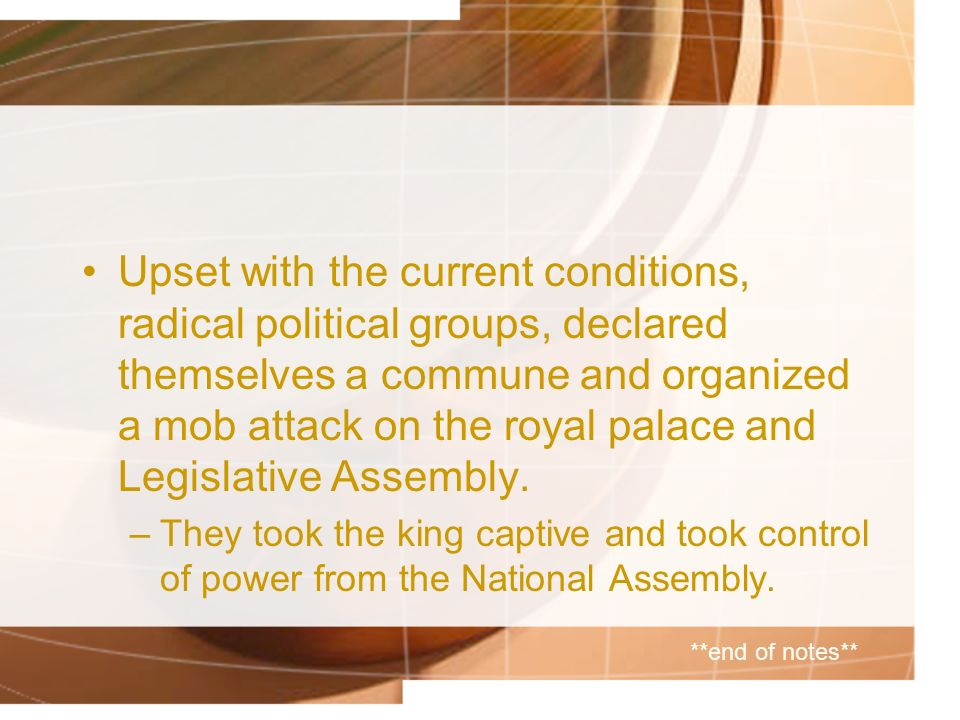 Upset with the current conditions, radical political groups, declared themselves a commune and organized a mob attack on the royal palace and Legislative Assembly.