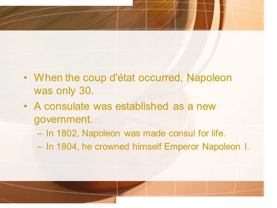 When the coup d état occurred, Napoleon was only 30.