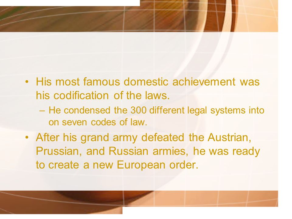His most famous domestic achievement was his codification of the laws.