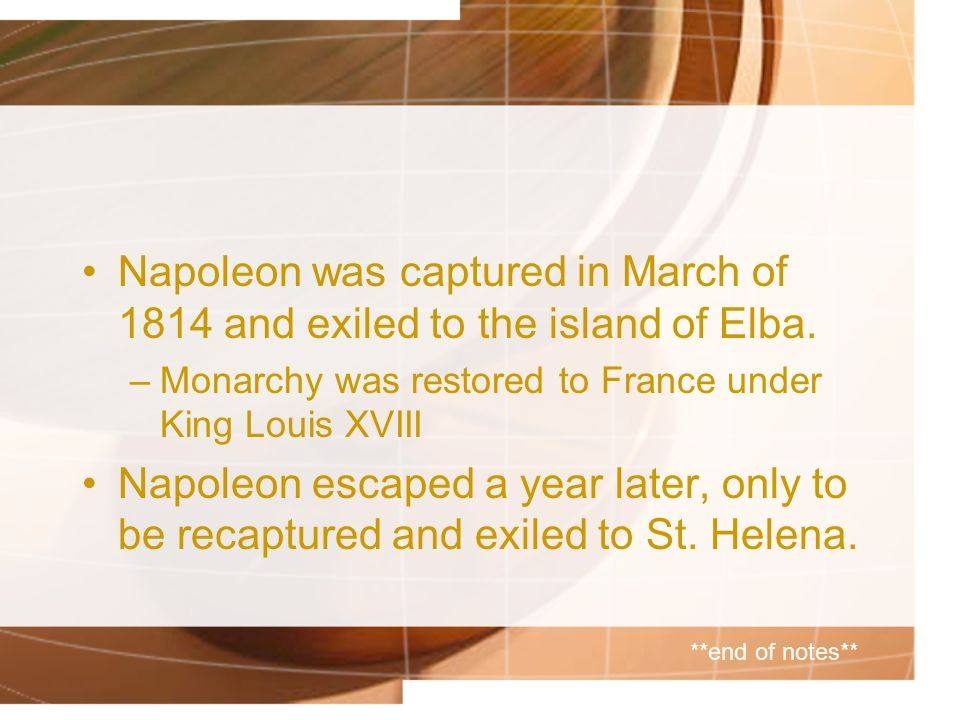 Napoleon was captured in March of 1814 and exiled to the island of Elba.