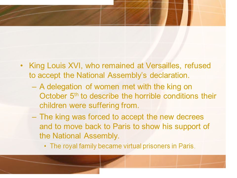 King Louis XVI, who remained at Versailles, refused to accept the National Assembly's declaration.