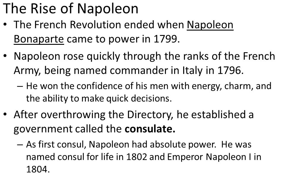 The Rise of Napoleon The French Revolution ended when Napoleon Bonaparte came to power in
