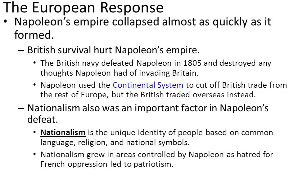 The European Response Napoleon's empire collapsed almost as quickly as it formed. British survival hurt Napoleon's empire.